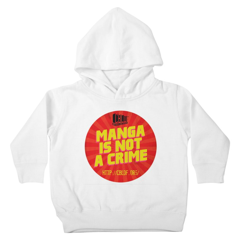 Manga is not a Crime! Kids Toddler Pullover Hoody by COMIC BOOK LEGAL DEFENSE FUND