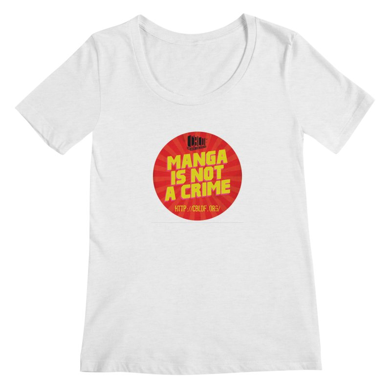 Manga is not a Crime! Women's Scoop Neck by COMIC BOOK LEGAL DEFENSE FUND