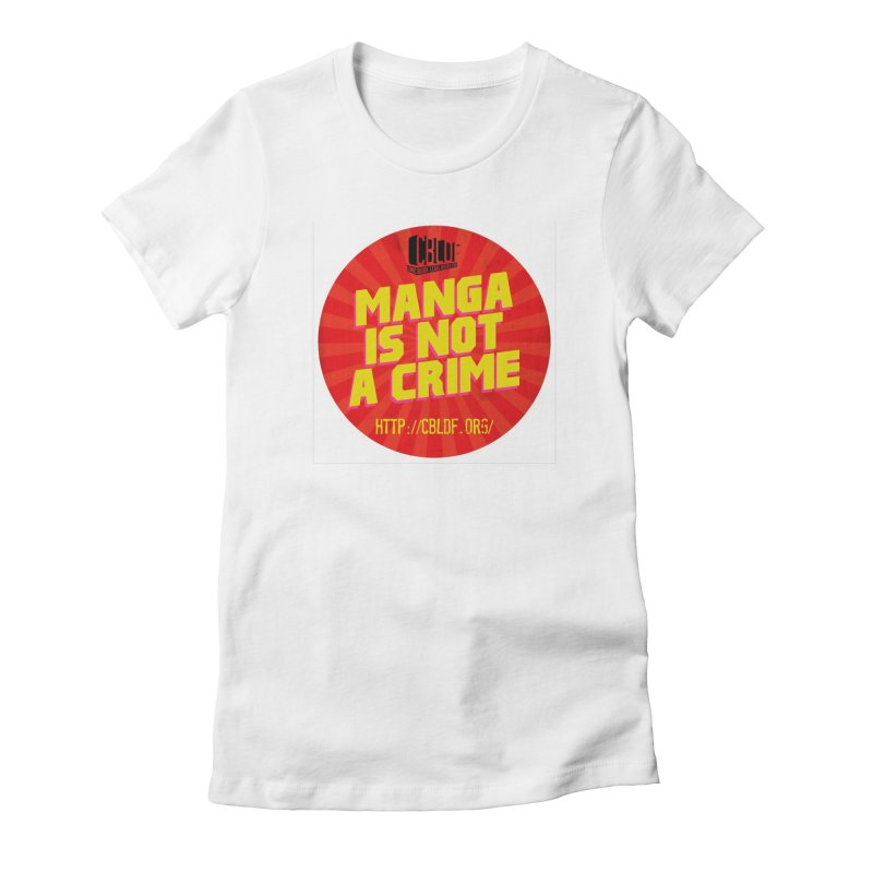 Manga is not a Crime! Women's Fitted T-Shirt by COMIC BOOK LEGAL DEFENSE FUND