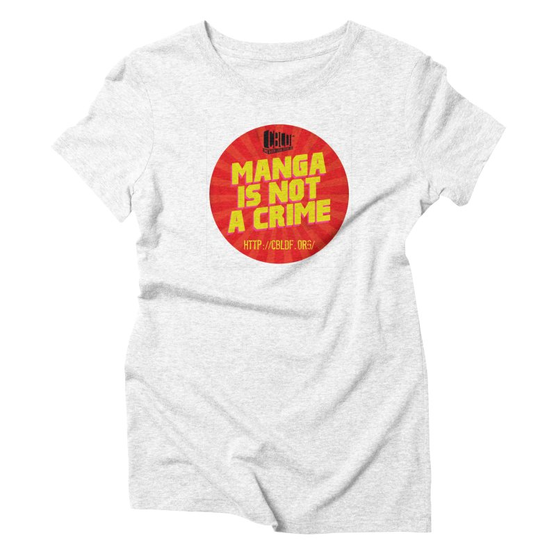 Manga is not a Crime! Women's Triblend T-shirt by COMIC BOOK LEGAL DEFENSE FUND