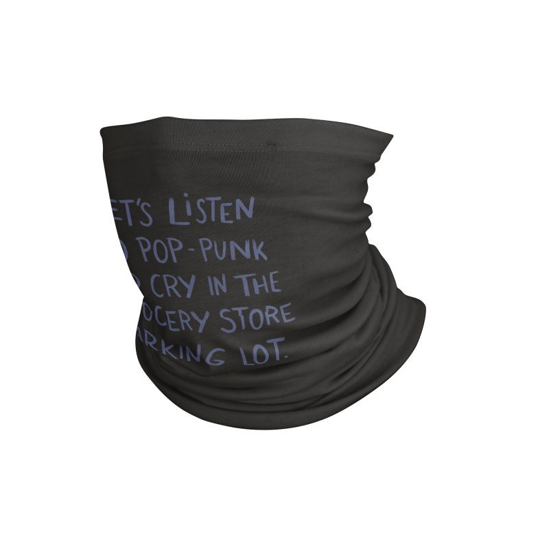 Let's Listen To Pop-Punk And Cry Accessories Neck Gaiter by Cecelia Hotzler Design