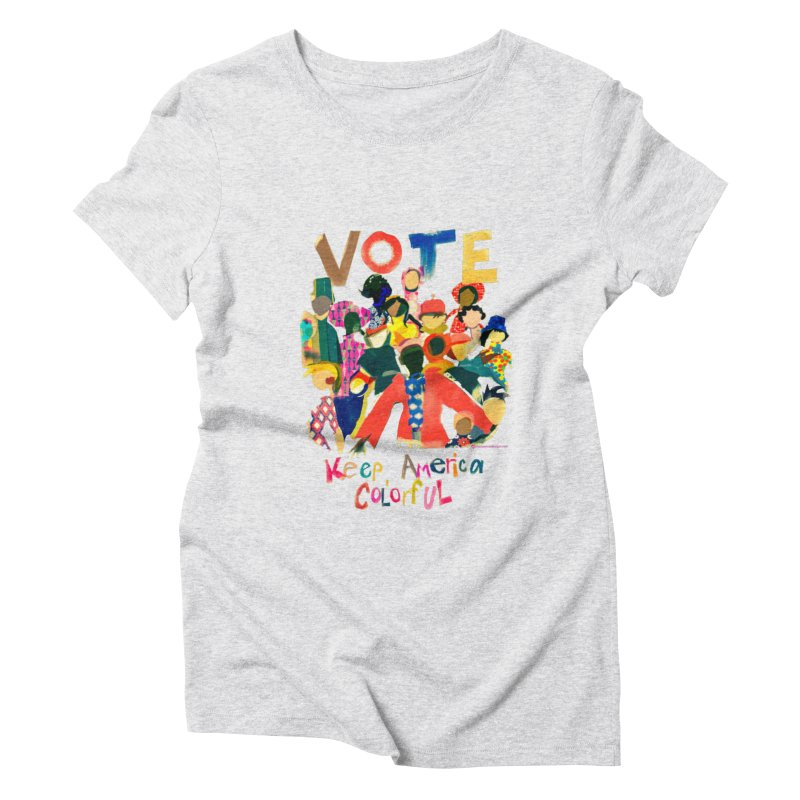 Vote- Keep America Colorful T-Shirt Women's Triblend T-Shirt by Ceci Bowman's Product Site