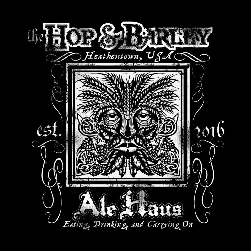 The Hop & Barley Ale Haus None  by Celtic Hammer Club Apparel