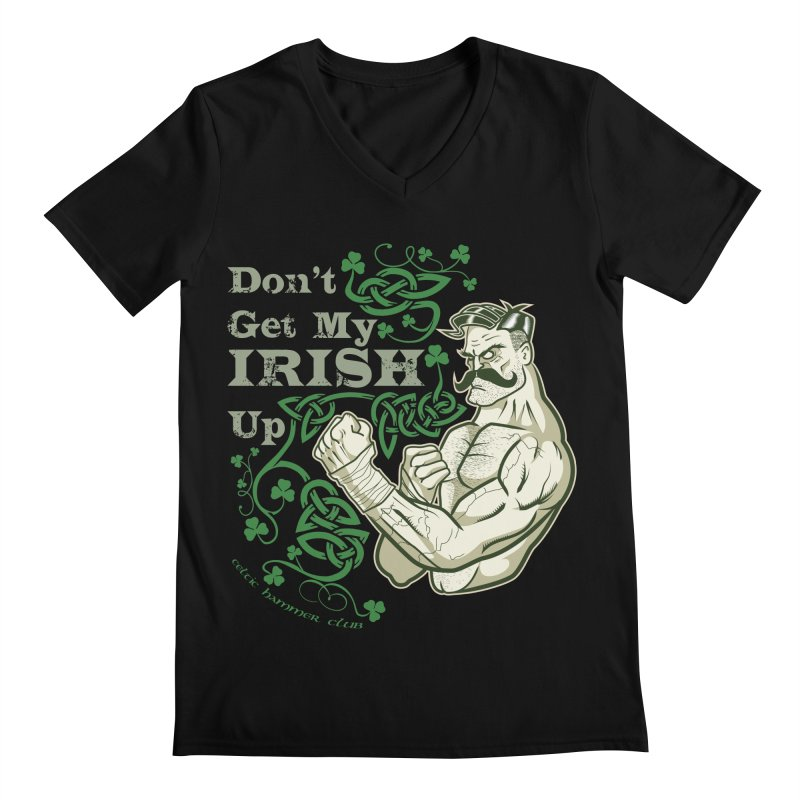 Don't Get My Irish Up! Men's V-Neck by Celtic Hammer Club Apparel