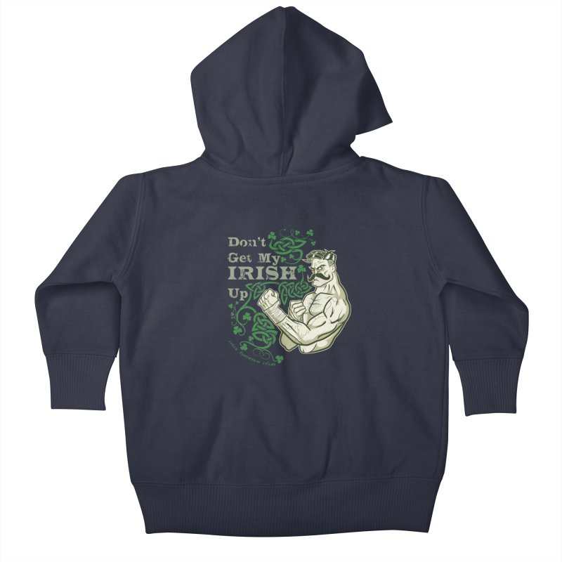 Don't Get My Irish Up! Kids Baby Zip-Up Hoody by Celtic Hammer Club Apparel