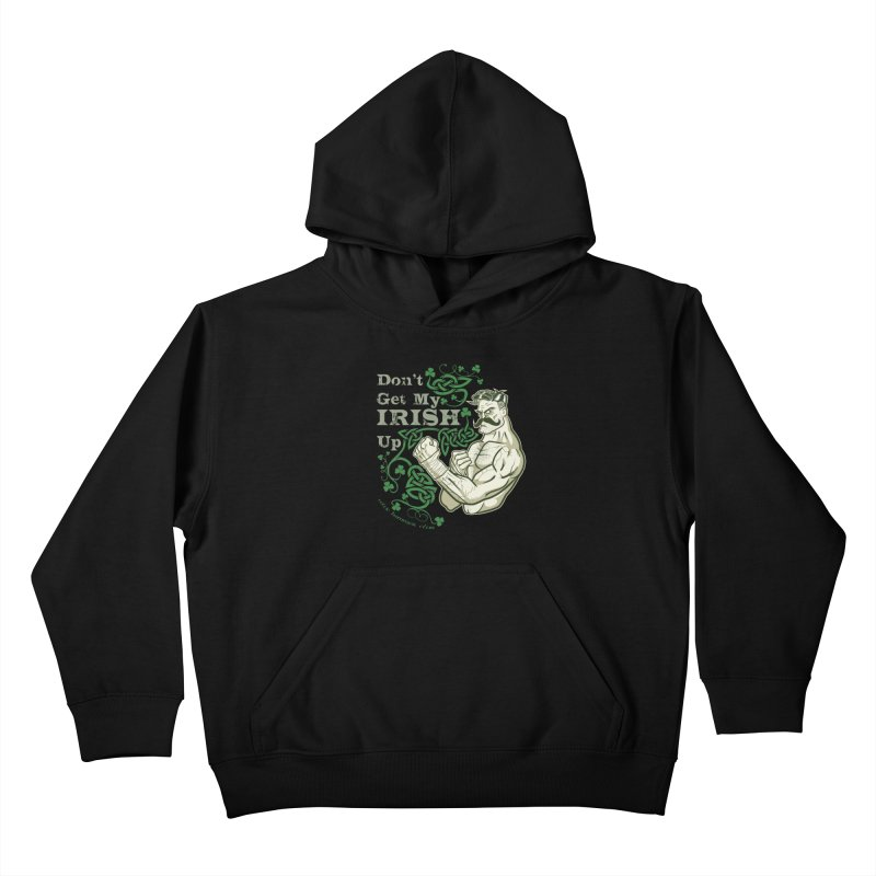 Don't Get My Irish Up! Kids Pullover Hoody by Celtic Hammer Club Apparel