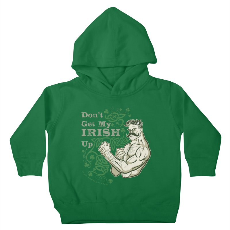 Don't Get My Irish Up! Kids Toddler Pullover Hoody by Celtic Hammer Club Apparel