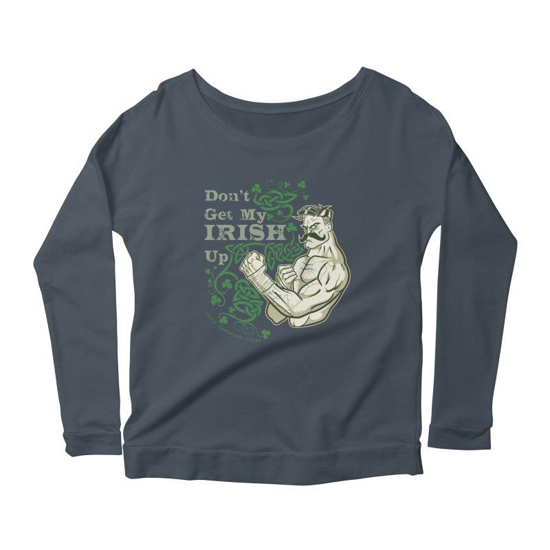 Don't Get My Irish Up! Women's Longsleeve Scoopneck  by Celtic Hammer Club Apparel