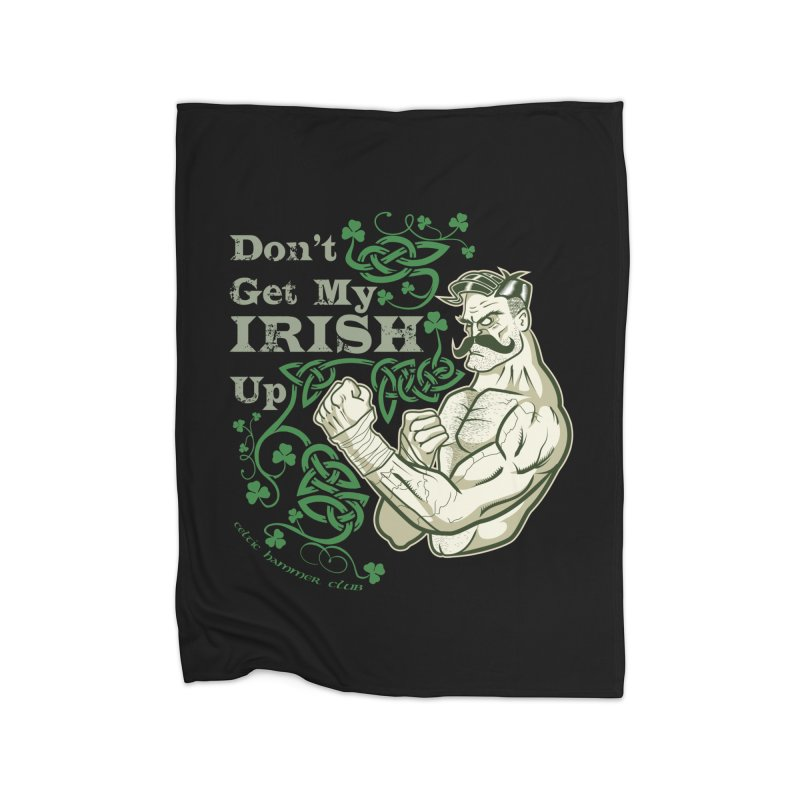 Don't Get My Irish Up! Home Blanket by Celtic Hammer Club Apparel