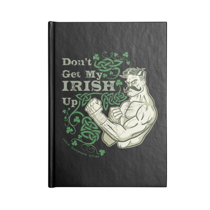Don't Get My Irish Up! Accessories Notebook by Celtic Hammer Club Apparel