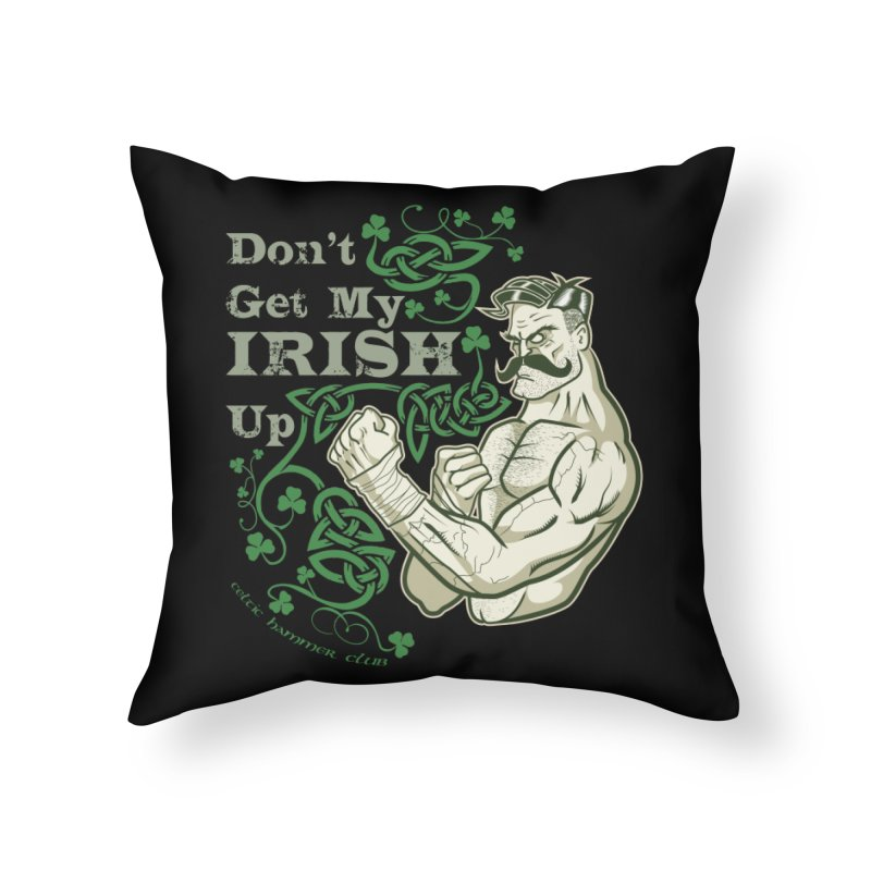Don't Get My Irish Up! Home Throw Pillow by Celtic Hammer Club Apparel