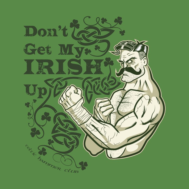 Don't Get My Irish Up! Men's T-Shirt by Celtic Hammer Club