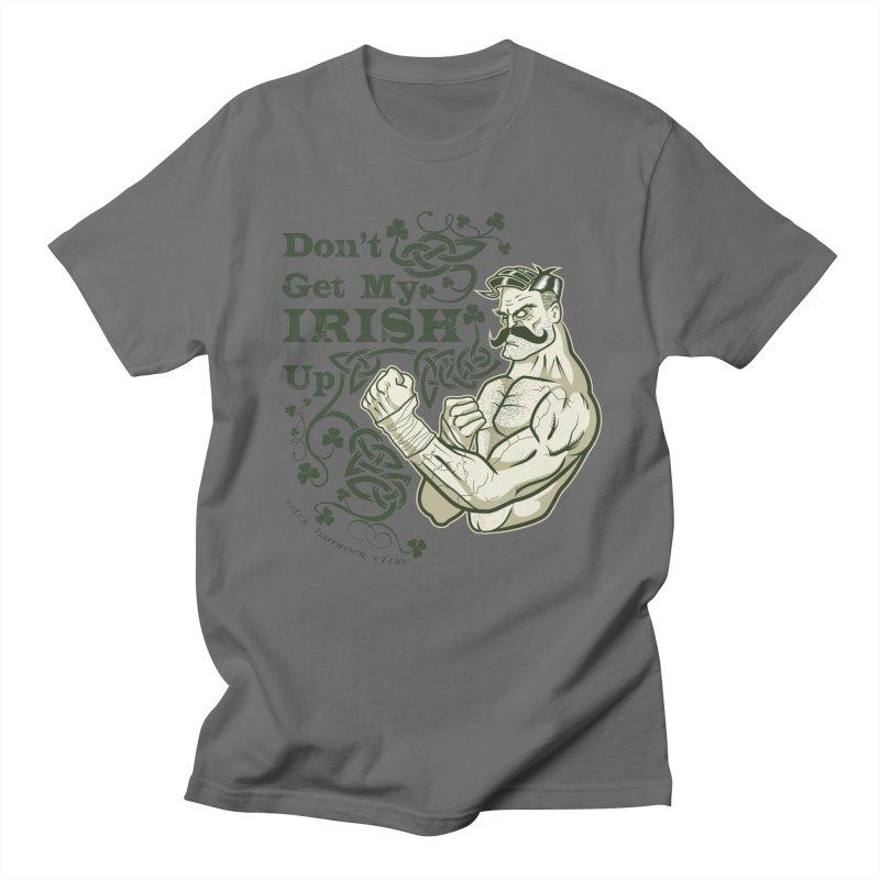 Don't Get My Irish Up! Men's T-Shirt by Celtic Hammer Club