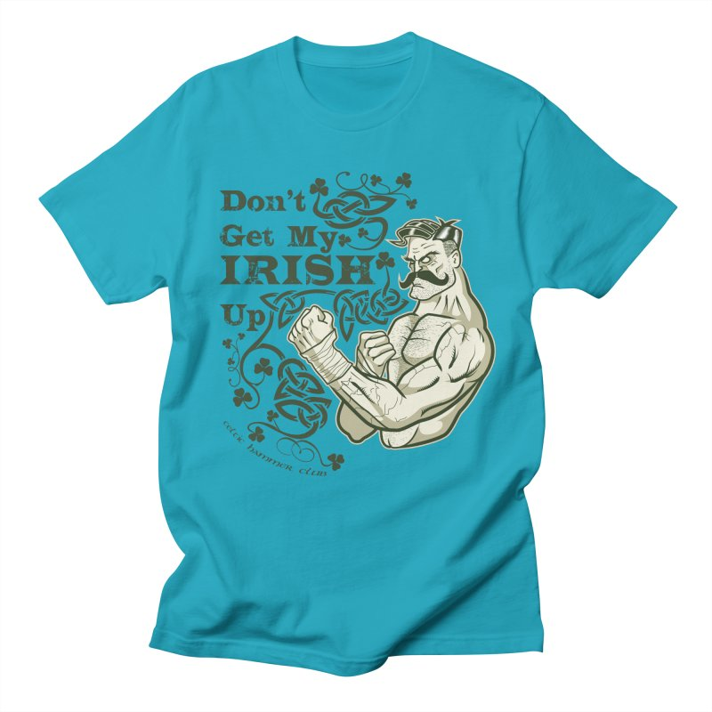 Don't Get My Irish Up! Women's Unisex T-Shirt by Celtic Hammer Club Apparel