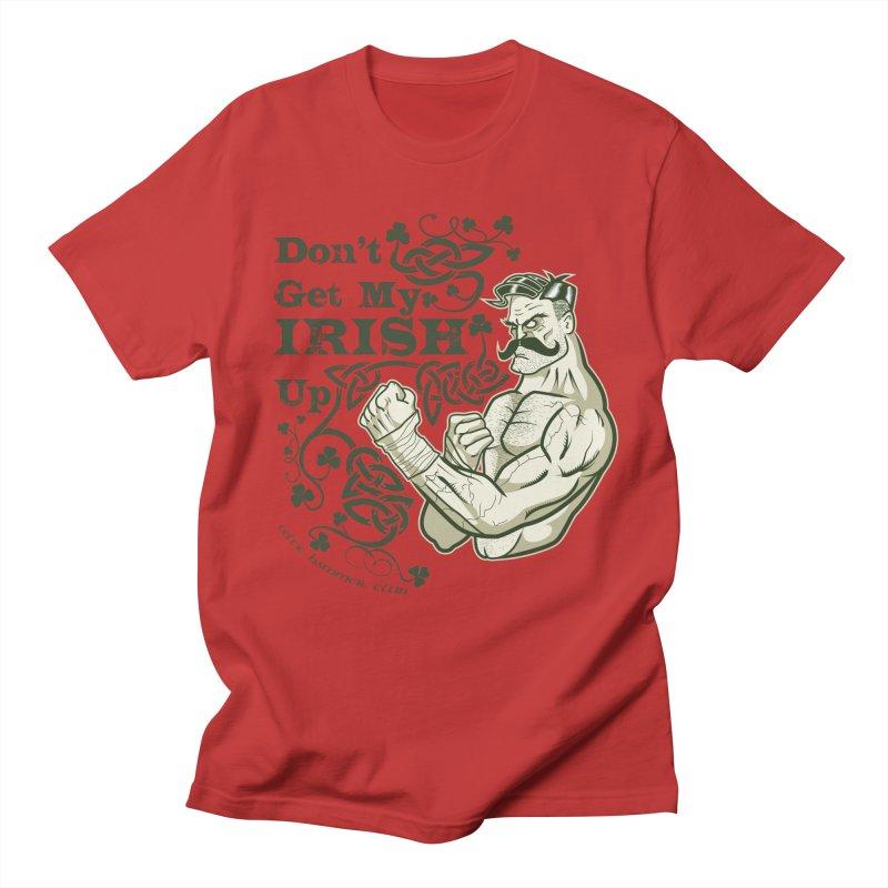 Don't Get My Irish Up! Men's T-Shirt by Celtic Hammer Club Apparel
