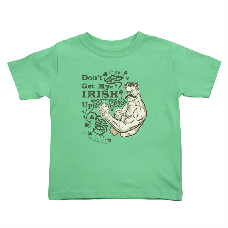 Don't Get My Irish Up! Kids Toddler T-Shirt by Celtic Hammer Club Apparel
