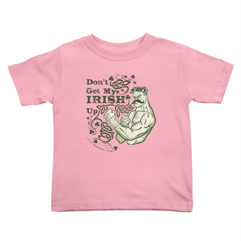 Don't Get My Irish Up! Kids Toddler T-Shirt by Celtic Hammer Club
