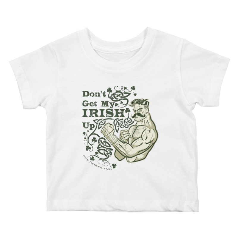 Don't Get My Irish Up! Kids Baby T-Shirt by Celtic Hammer Club