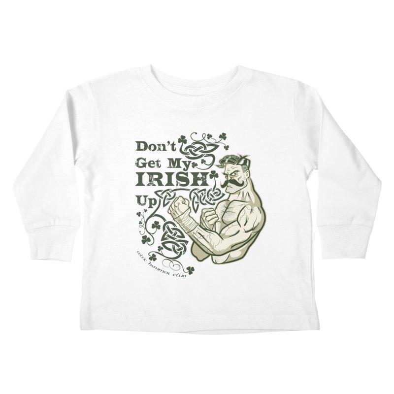 Don't Get My Irish Up! Kids Toddler Longsleeve T-Shirt by Celtic Hammer Club Apparel