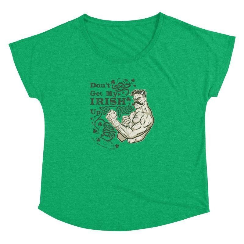 Don't Get My Irish Up! Women's Dolman by Celtic Hammer Club Apparel