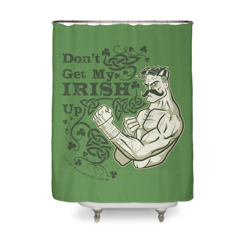 Don't Get My Irish Up! Home Shower Curtain by Celtic Hammer Club Apparel