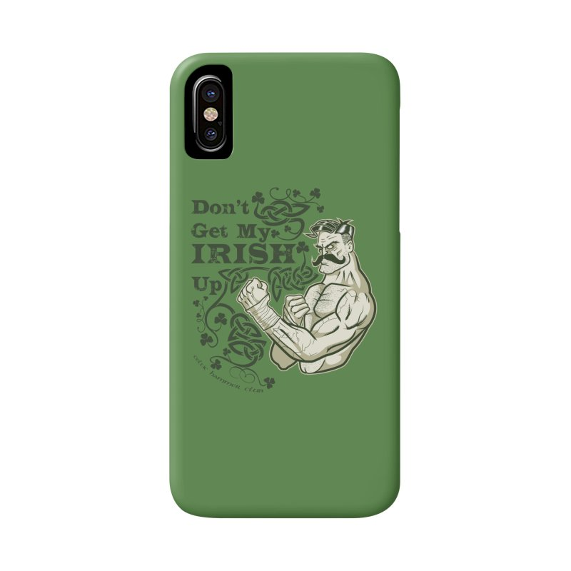 Don't Get My Irish Up! Accessories Phone Case by Celtic Hammer Club Apparel