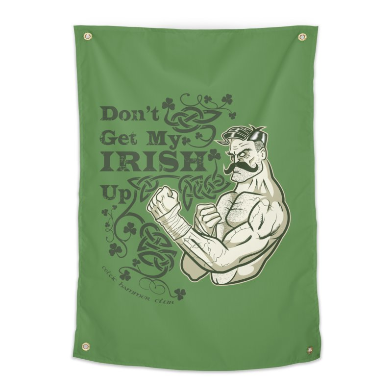 Don't Get My Irish Up! Home Tapestry by Celtic Hammer Club Apparel