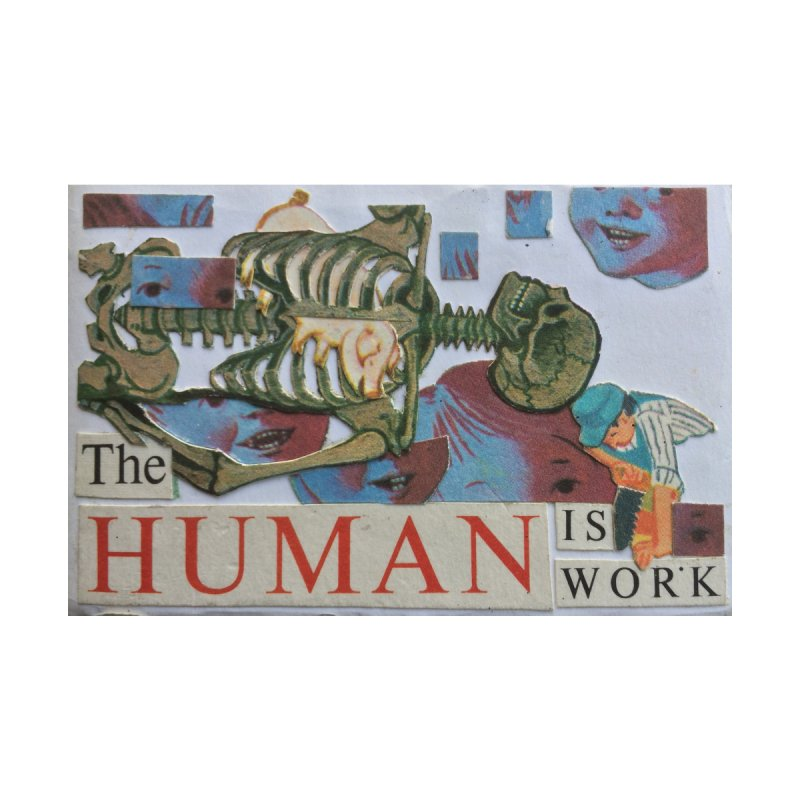 THE HUMAN IS WORK - pg.0 by SOCIAL AMUSEMENT PRODUCTS. CURATED BY  CH4NNELIZER