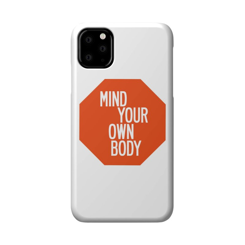 Mind Your Own Body Accessories Phone Case by by Chad Rea