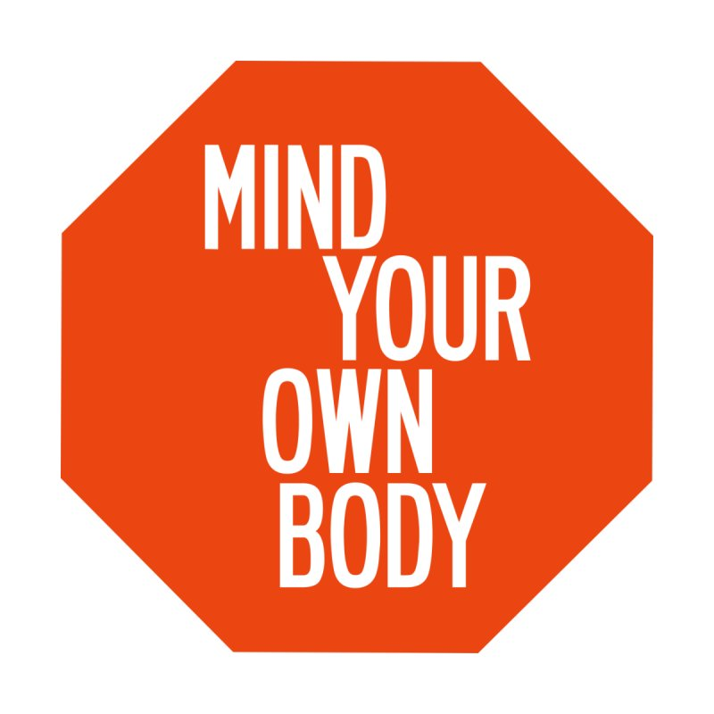 Mind Your Own Body Women's T-Shirt by by Chad Rea