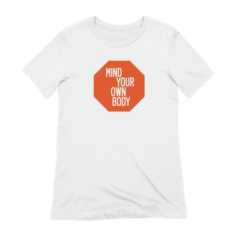 Mind Your Own Body in Women's Extra Soft T-Shirt White by by Chad Rea