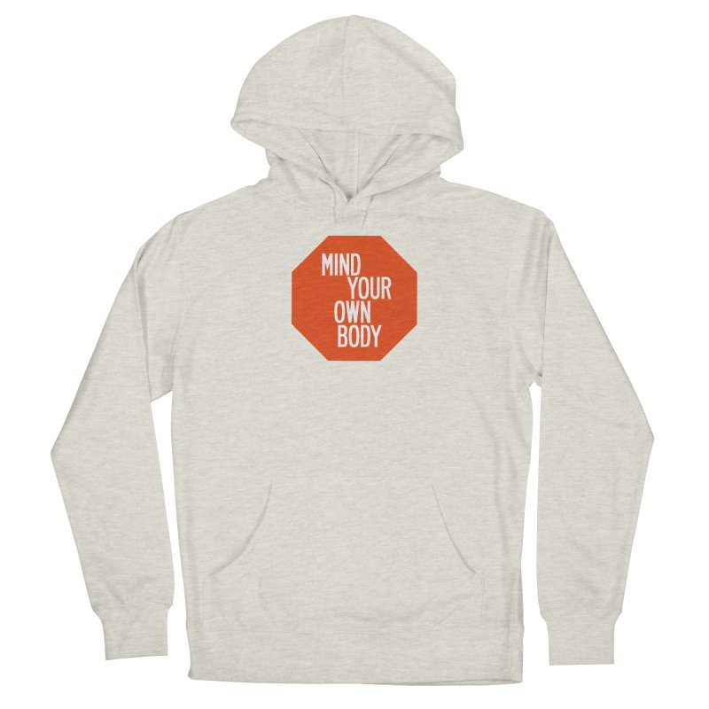 Mind Your Own Body Men's French Terry Pullover Hoody by by Chad Rea