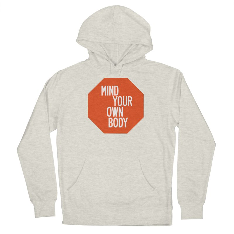 Mind Your Own Body Women's French Terry Pullover Hoody by by Chad Rea