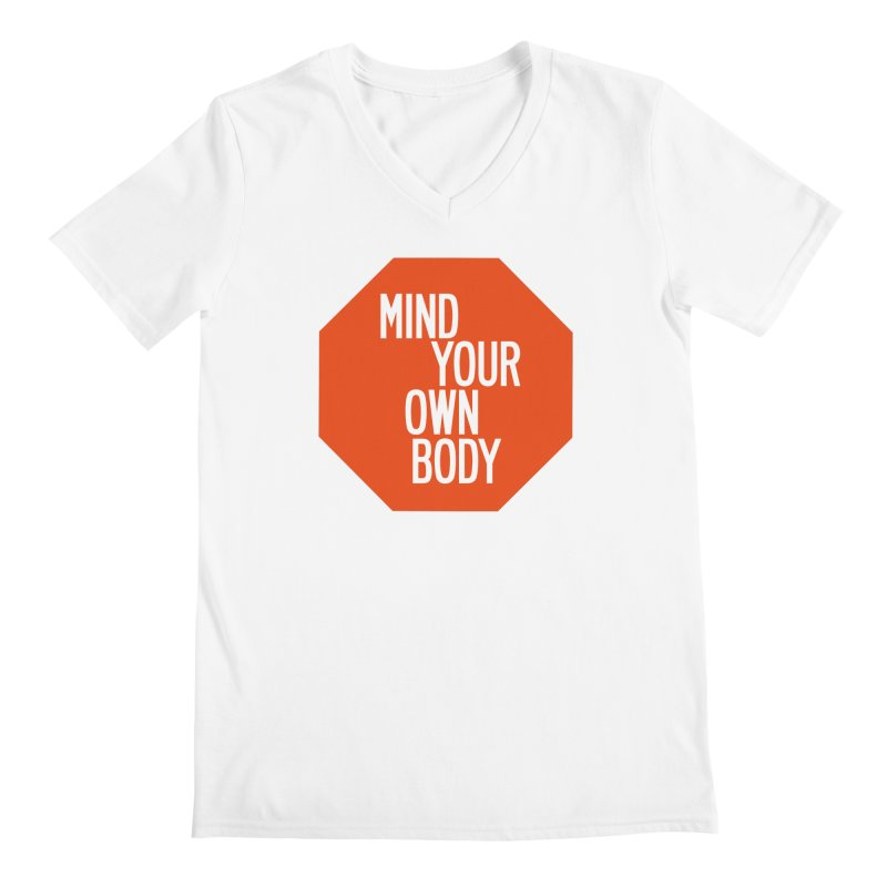 Mind Your Own Body Men's Regular V-Neck by by Chad Rea