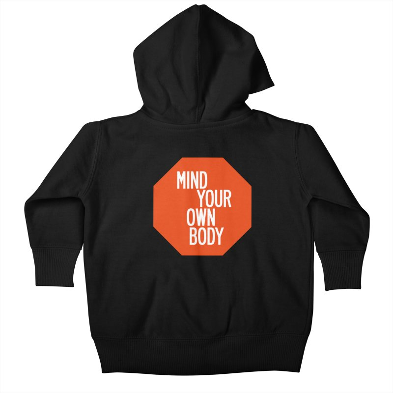Mind Your Own Body Kids Baby Zip-Up Hoody by by Chad Rea