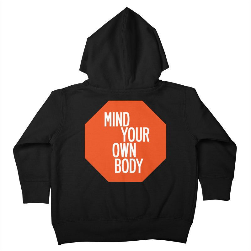 Mind Your Own Body Kids Toddler Zip-Up Hoody by by Chad Rea