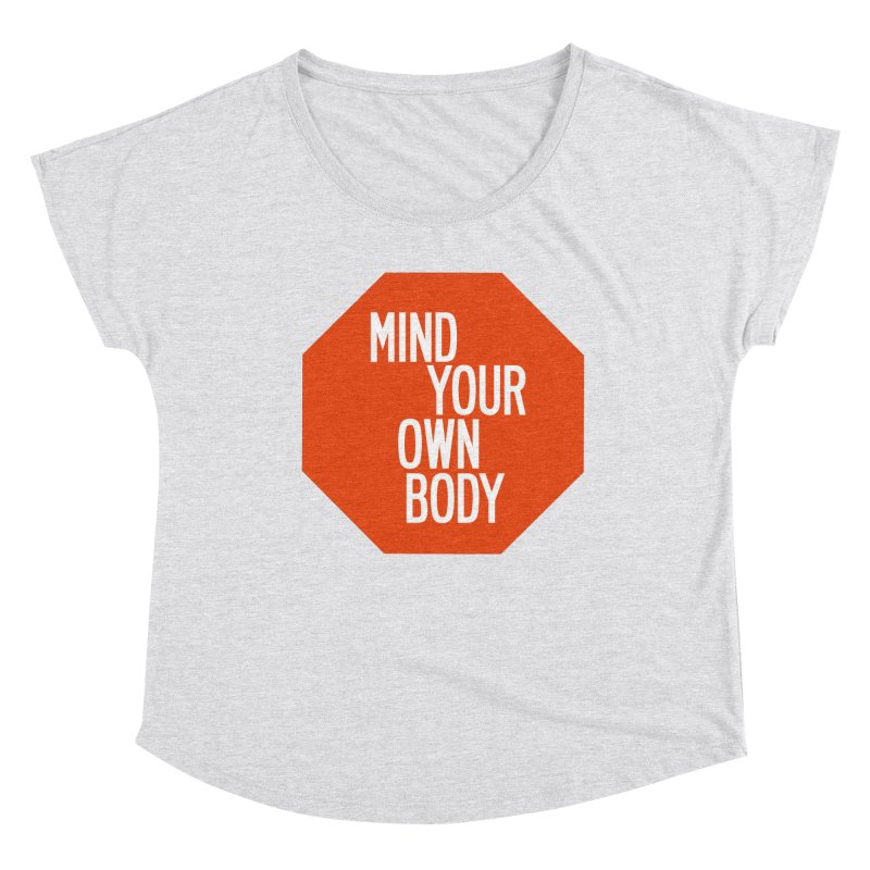 Mind Your Own Body Women's Dolman Scoop Neck by by Chad Rea