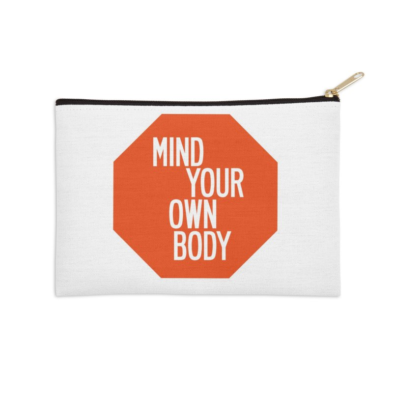 Mind Your Own Body Accessories Zip Pouch by by Chad Rea