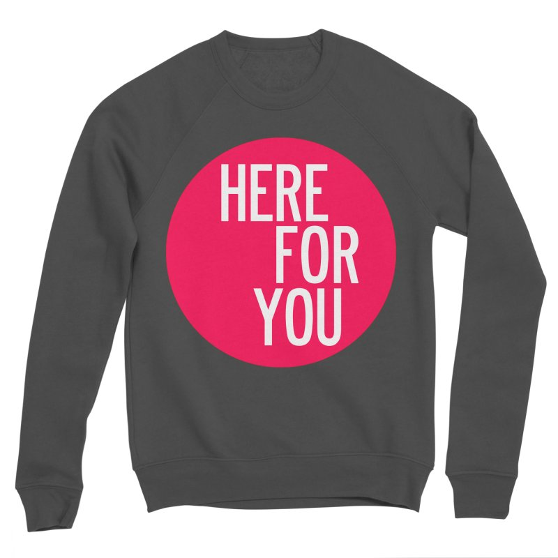 Here For You Men's Sponge Fleece Sweatshirt by by Chad Rea