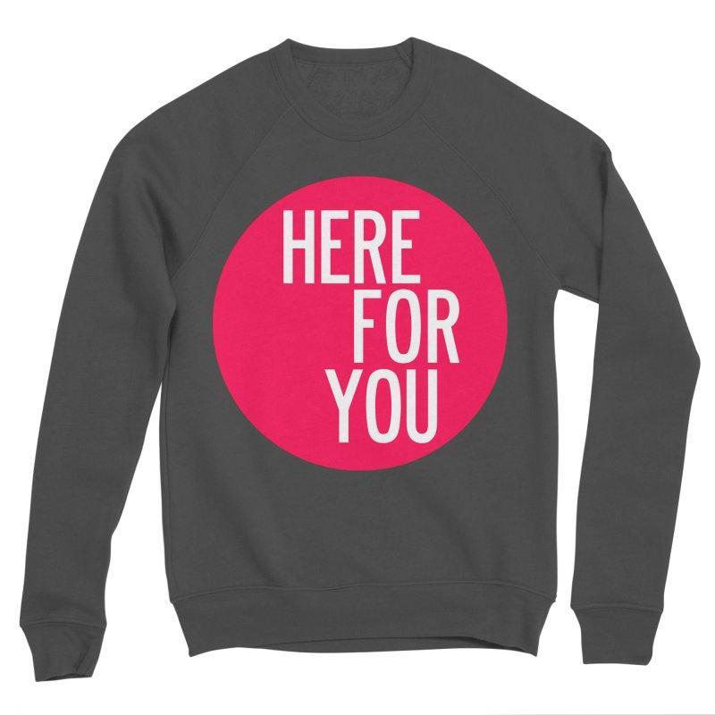 Here For You Women's Sponge Fleece Sweatshirt by by Chad Rea