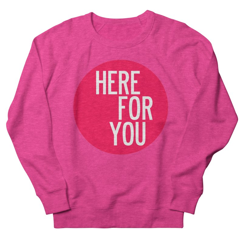 Here For You Women's French Terry Sweatshirt by by Chad Rea