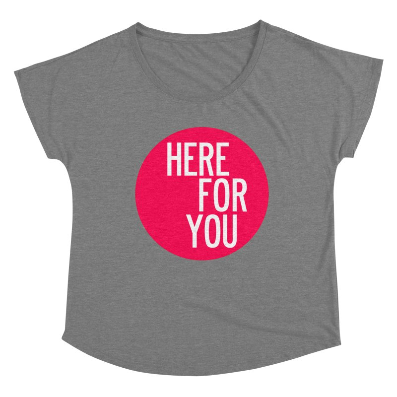 Here For You Women's Dolman Scoop Neck by by Chad Rea
