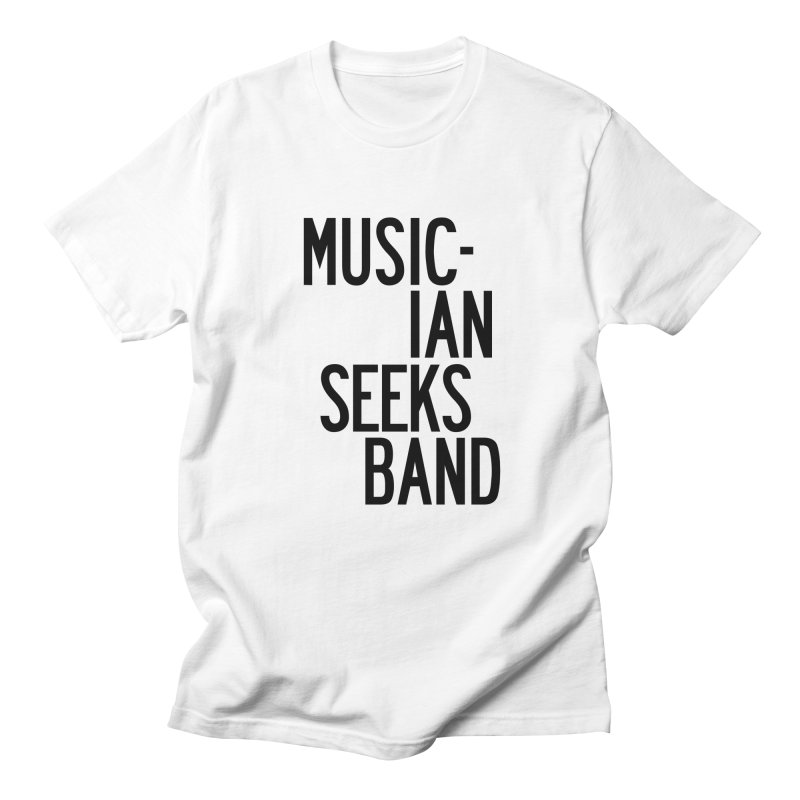 Musician Seeks Band in Men's Regular T-Shirt White by by Chad Rea