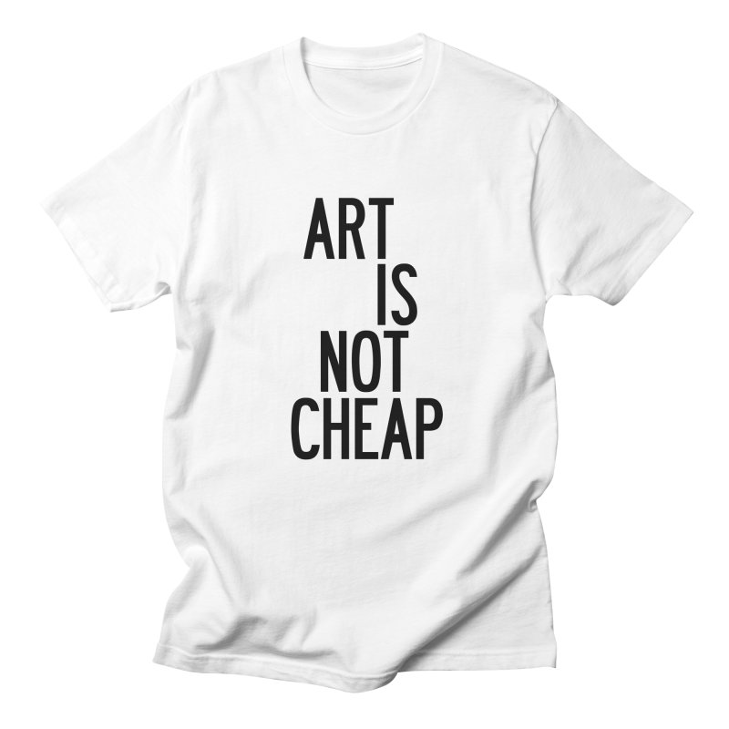 Art Is Not Cheap in Men's Regular T-Shirt White by by Chad Rea