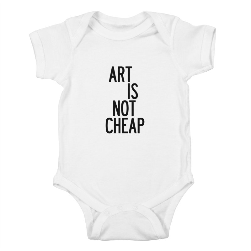 Art Is Not Cheap Kids Baby Bodysuit by by Chad Rea