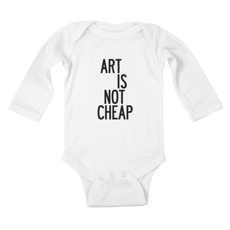 Art Is Not Cheap Kids Baby Longsleeve Bodysuit by by Chad Rea