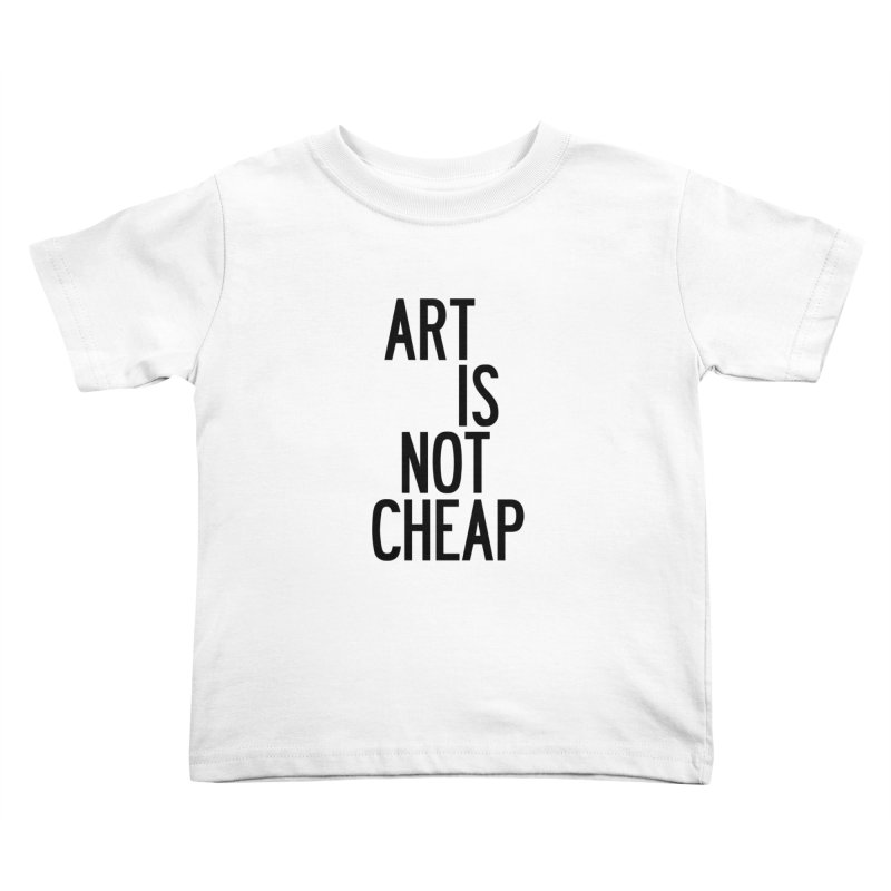 Art Is Not Cheap Kids Toddler T-Shirt by by Chad Rea