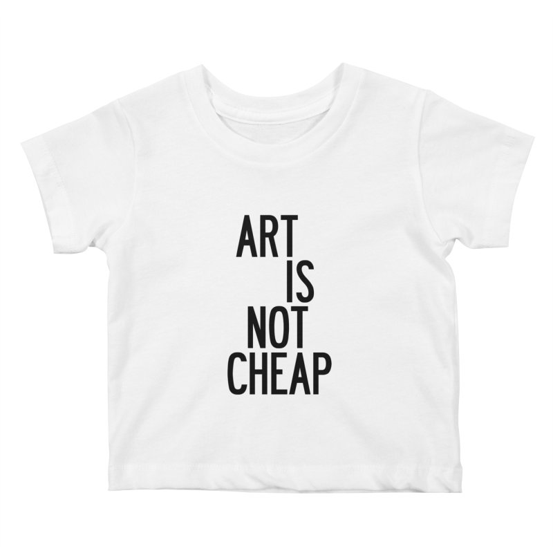 Art Is Not Cheap Kids Baby T-Shirt by by Chad Rea