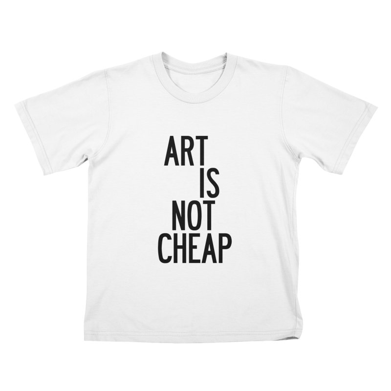 Art Is Not Cheap Kids T-Shirt by by Chad Rea