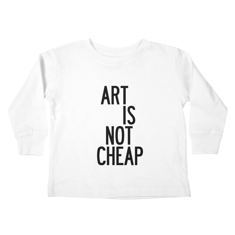 Art Is Not Cheap Kids Toddler Longsleeve T-Shirt by by Chad Rea